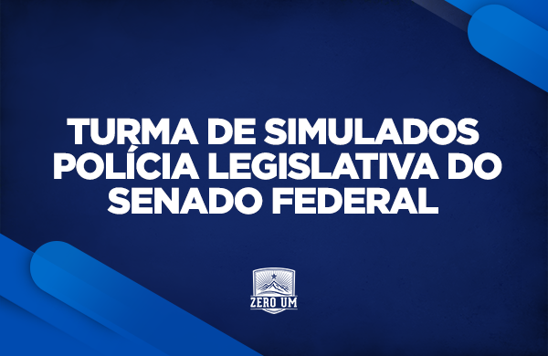 TURMA DE SIMULADOS | POLÍCIA LEGISLATIVA DO SENADO FEDERAL