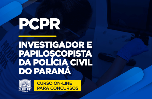 PCPR | CURSO ON-LINE | INVESTIGADOR E PAPILOSCOPISTA DA POLÍCIA CIVIL DO PARANÁ